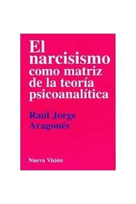 El narcisismo como matriz de la teoría psicoanalítica