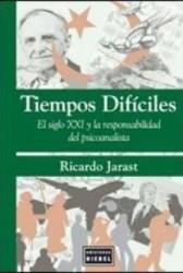 Tiempos difíciles : El siglo XXI y la responsabilidad del psicoanalista