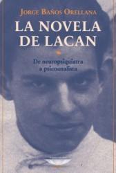 La novela de Lacan. De neuropsiquiatra a psicoanalista.