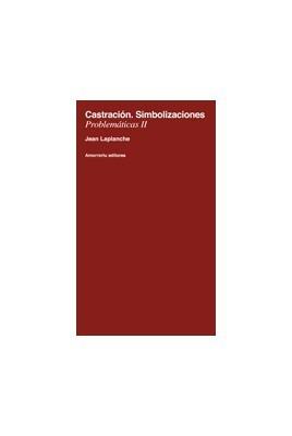 Castración. Simbolizaciones (Problemáticas II)
