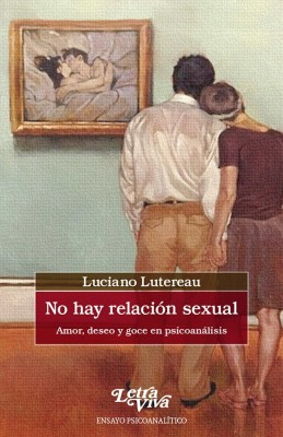 No hay relación sexual. Amor, deseo y goce en psicoanálisis