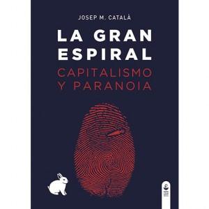 Presentació del llibre: La gran espiral. Capitalismo y paranoia, de Josep M. Català. @ La casa de la paraula